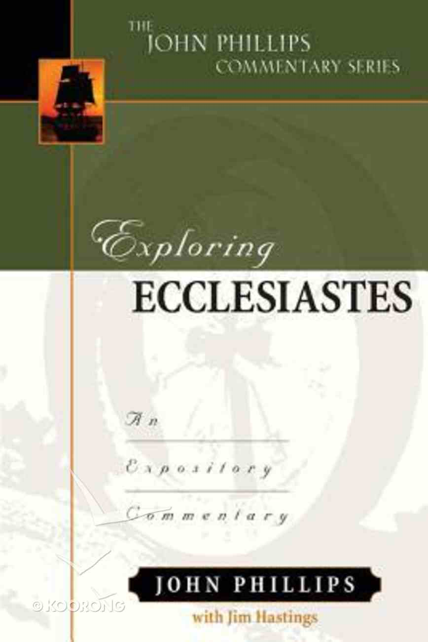 Exploring Ecclesiastes: An Expository Commentary (John Phillips Commentary Series) Hardback