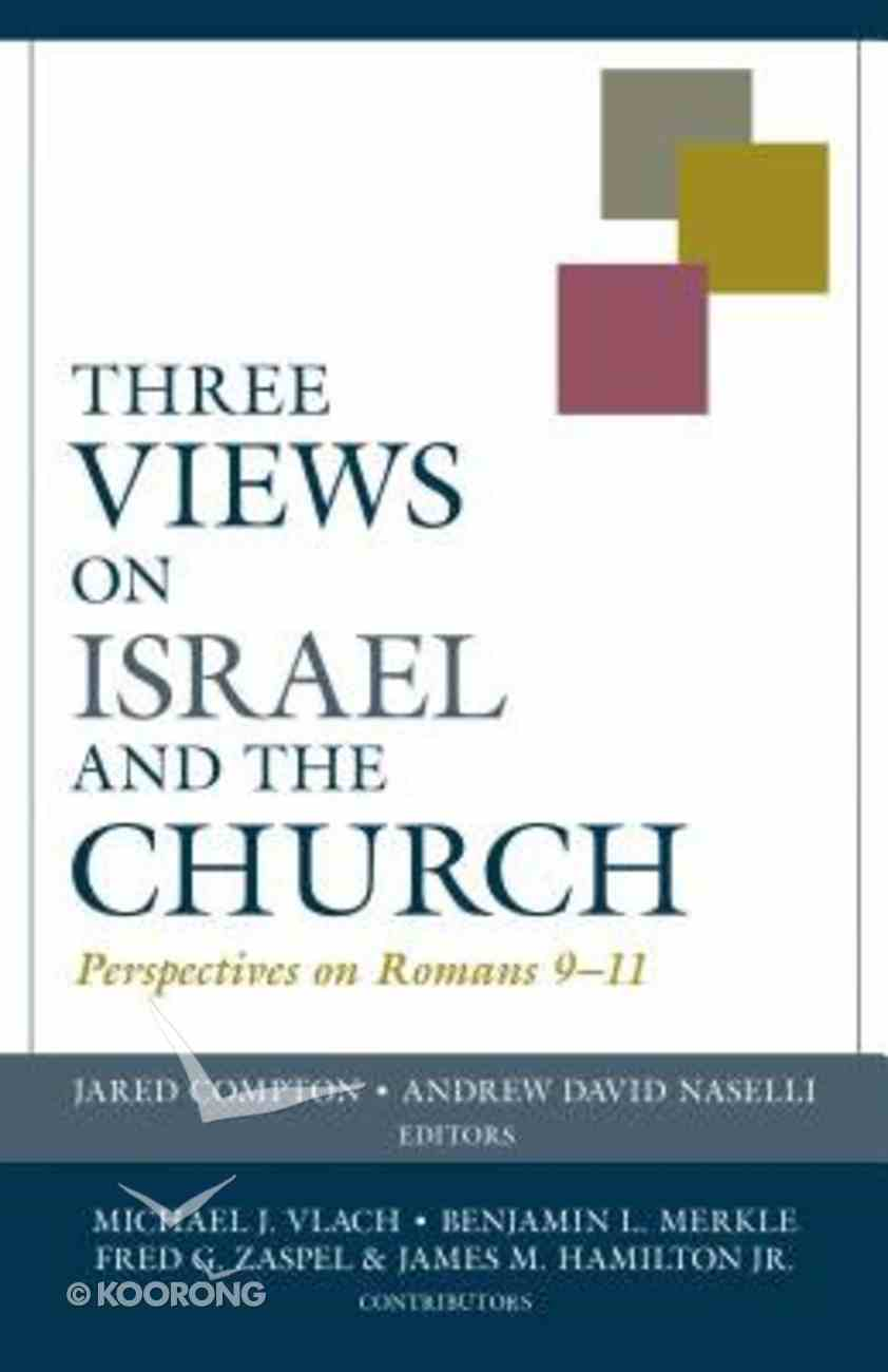 Vp: Three Views on Israel and the Church: Perspectives on Romans 9-11 Paperback
