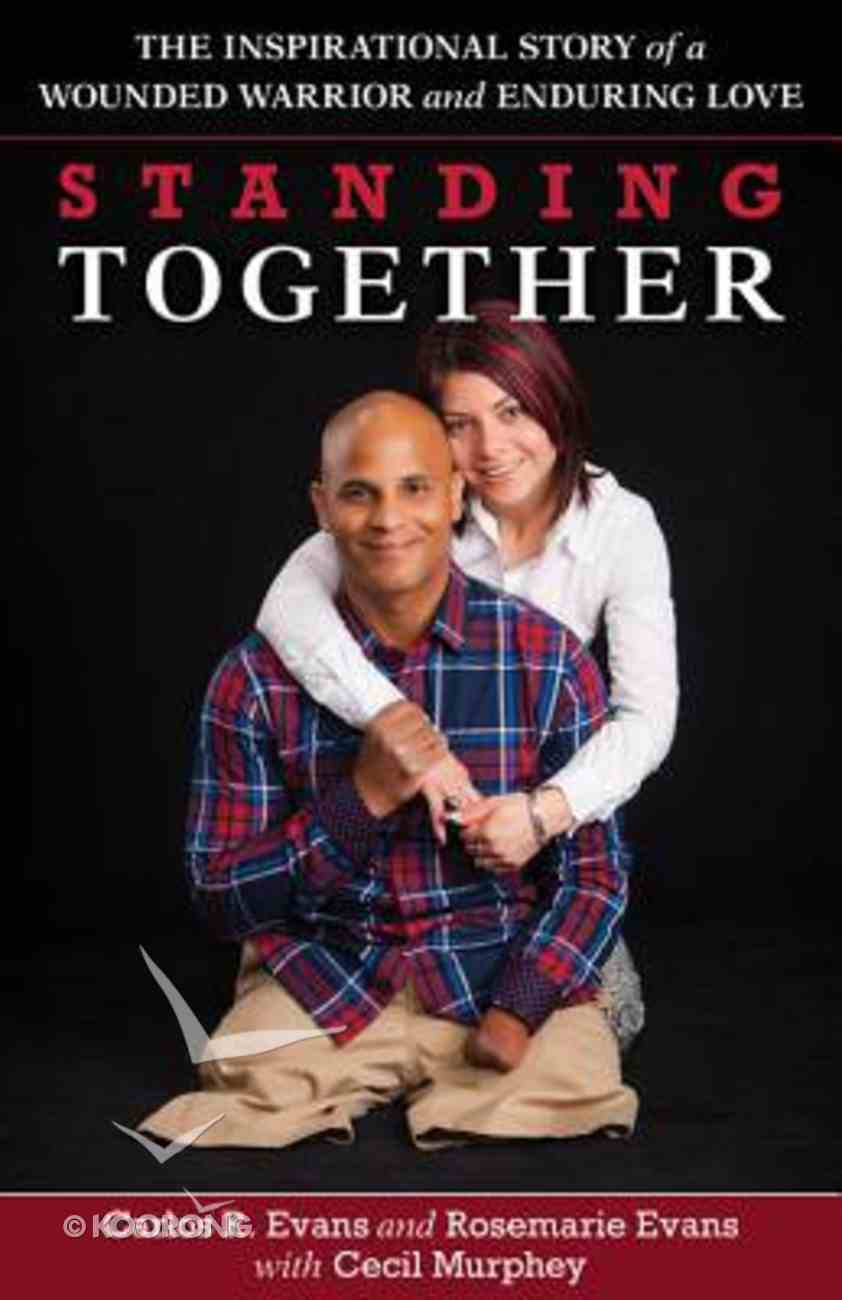Standing Together: The Inspirational Story of a Wounded Warrior and Enduring Love Paperback