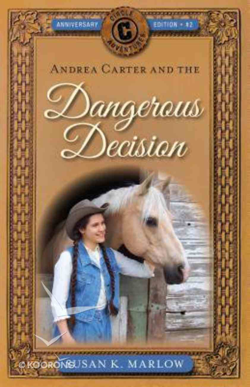 Andrea Carter and the Dangerous Decision (Anniversary Edition) (#02 in Circle C Adventures Series) Paperback