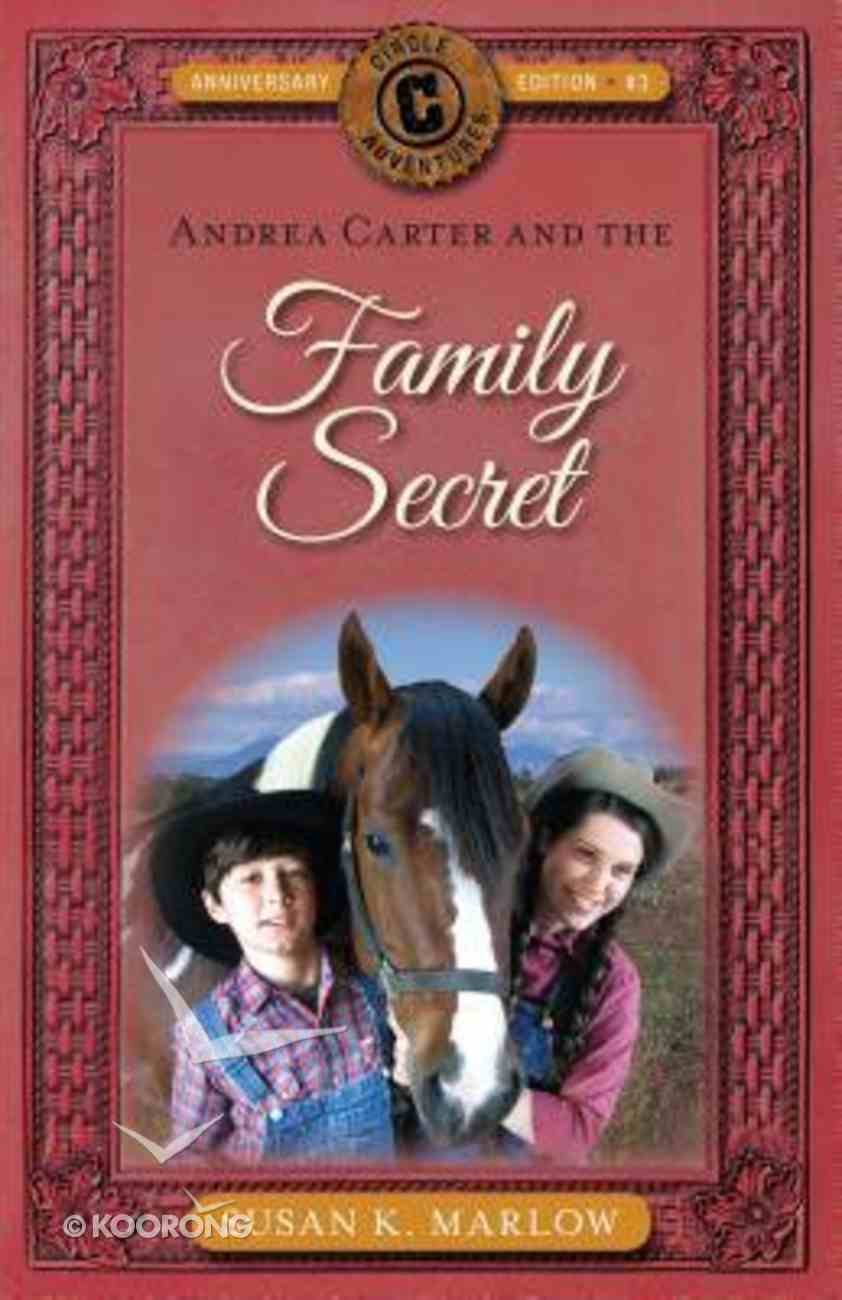 Andrea Carter and the Family Secret (Anniversary Edition) (#03 in Circle C Adventures Series) Paperback