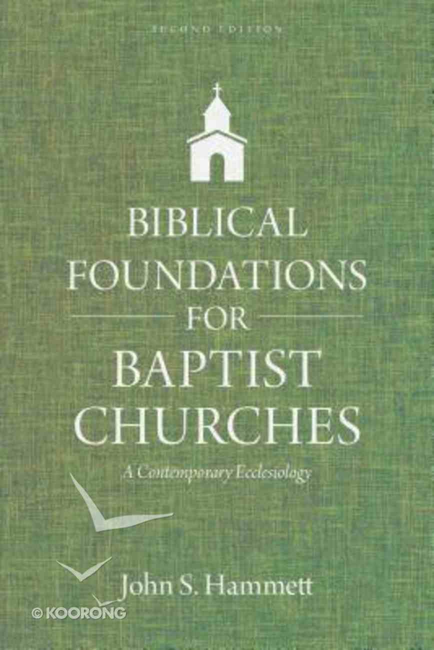 Biblical Foundations For Baptist Churches: A Contemporary Ecclesiology (2nd Edition) Paperback