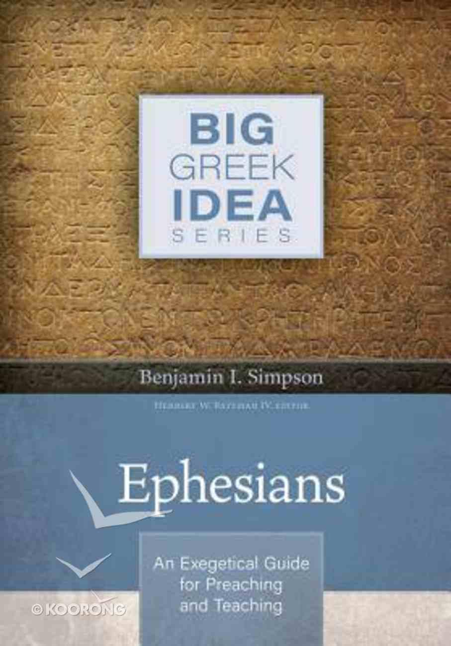 Ephesians: An Exegetical Guide For Preaching and Teaching (Big Greek Idea Series) Hardback