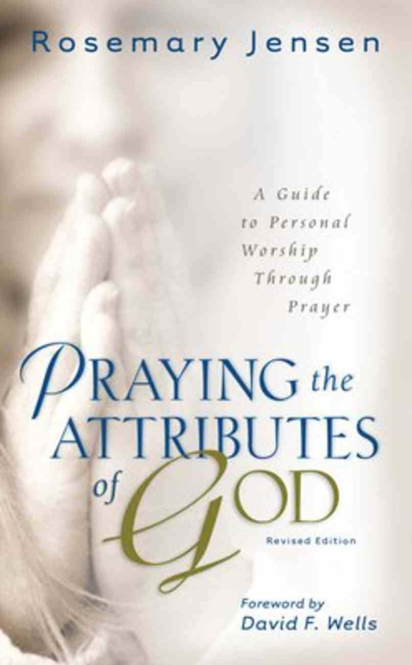 Praying the Attributes of God: A Guide to Personal Worship Through Prayer Paperback