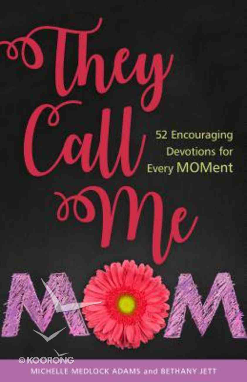 They Call Me Mom: 52 Encouraging Devotions For Every Moment Hardback