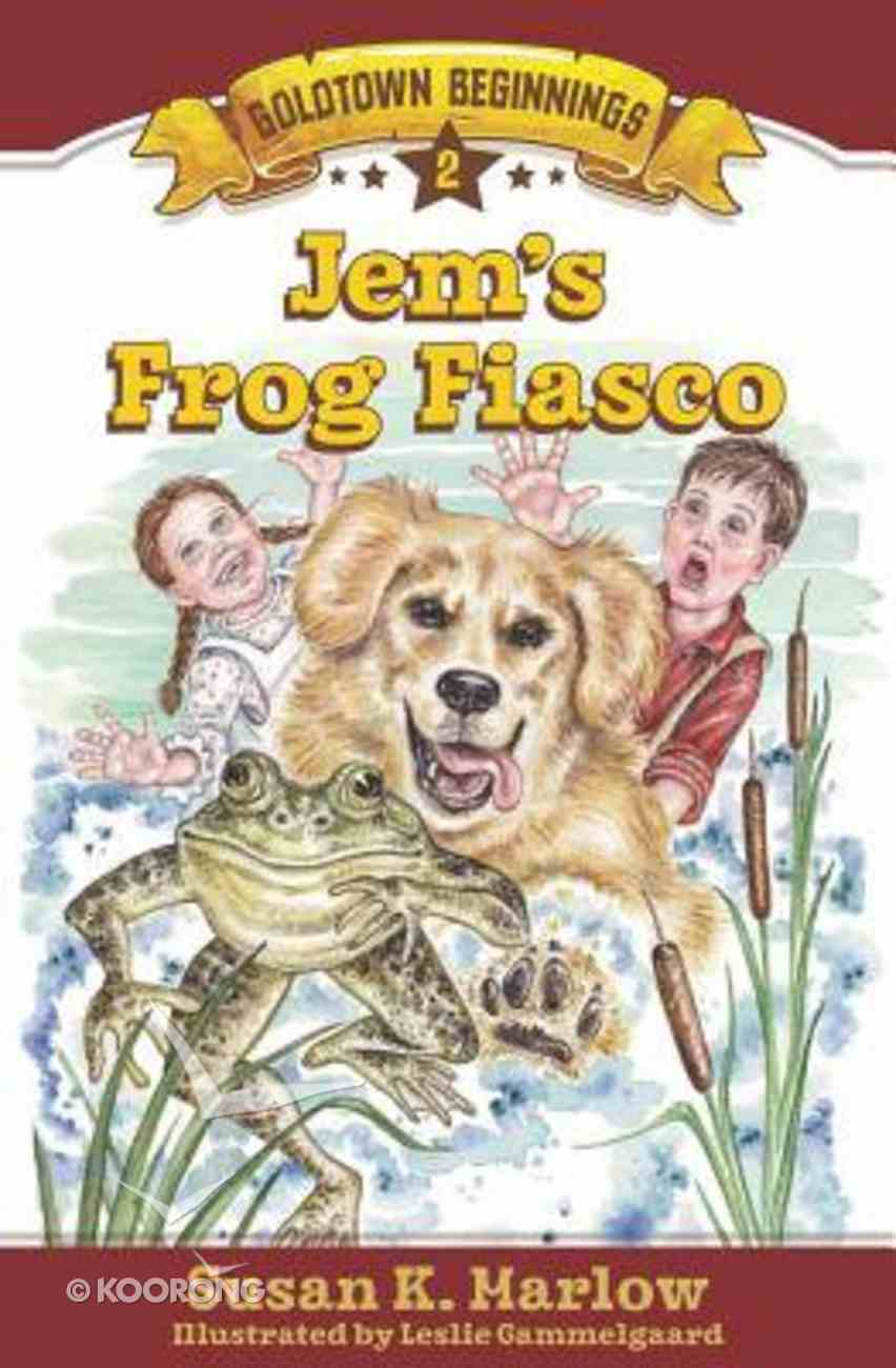 Jem's Frog Fiasco (#02 in Goldtown Beginnings Series) Paperback