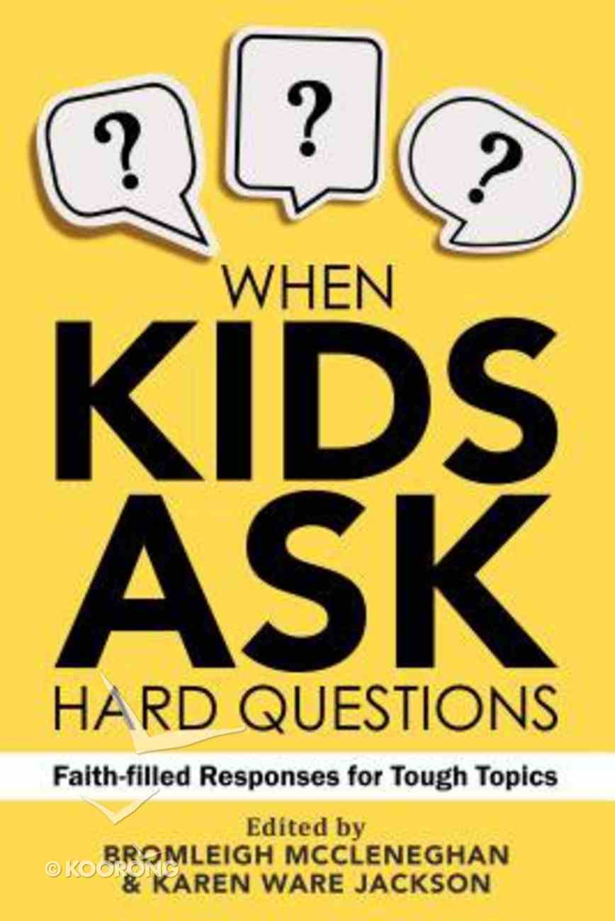 When Kids Ask Hard Questions: Faith-Filled Responses For Tough Topics Paperback