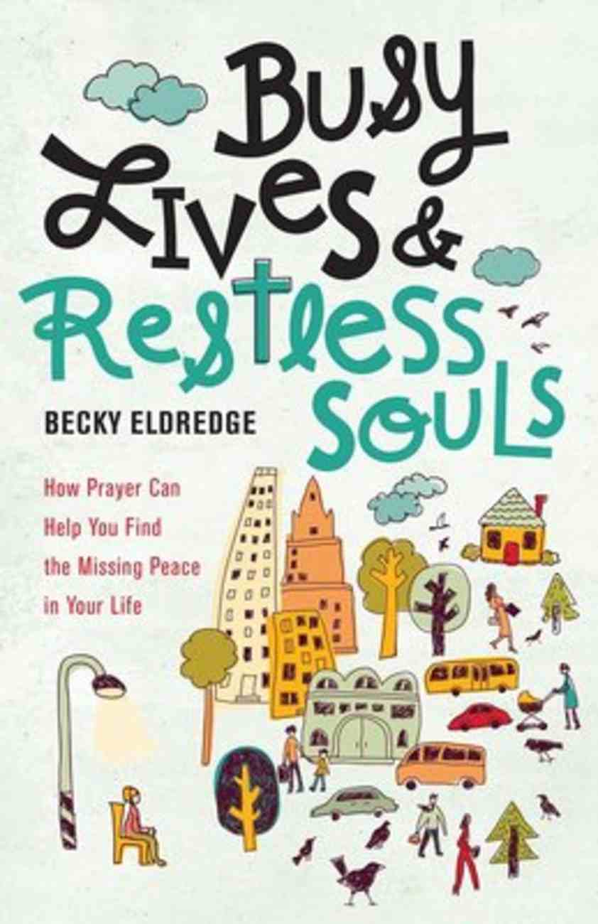 Busy Lives and Restless Souls: How Prayer Can Help You Find the Missing Peace in Your Life Paperback