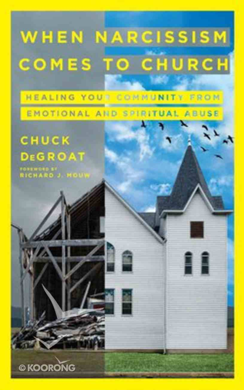 When Narcissism Comes to Church: Healing Your Community From Emotional and Spiritual Abuse Hardback