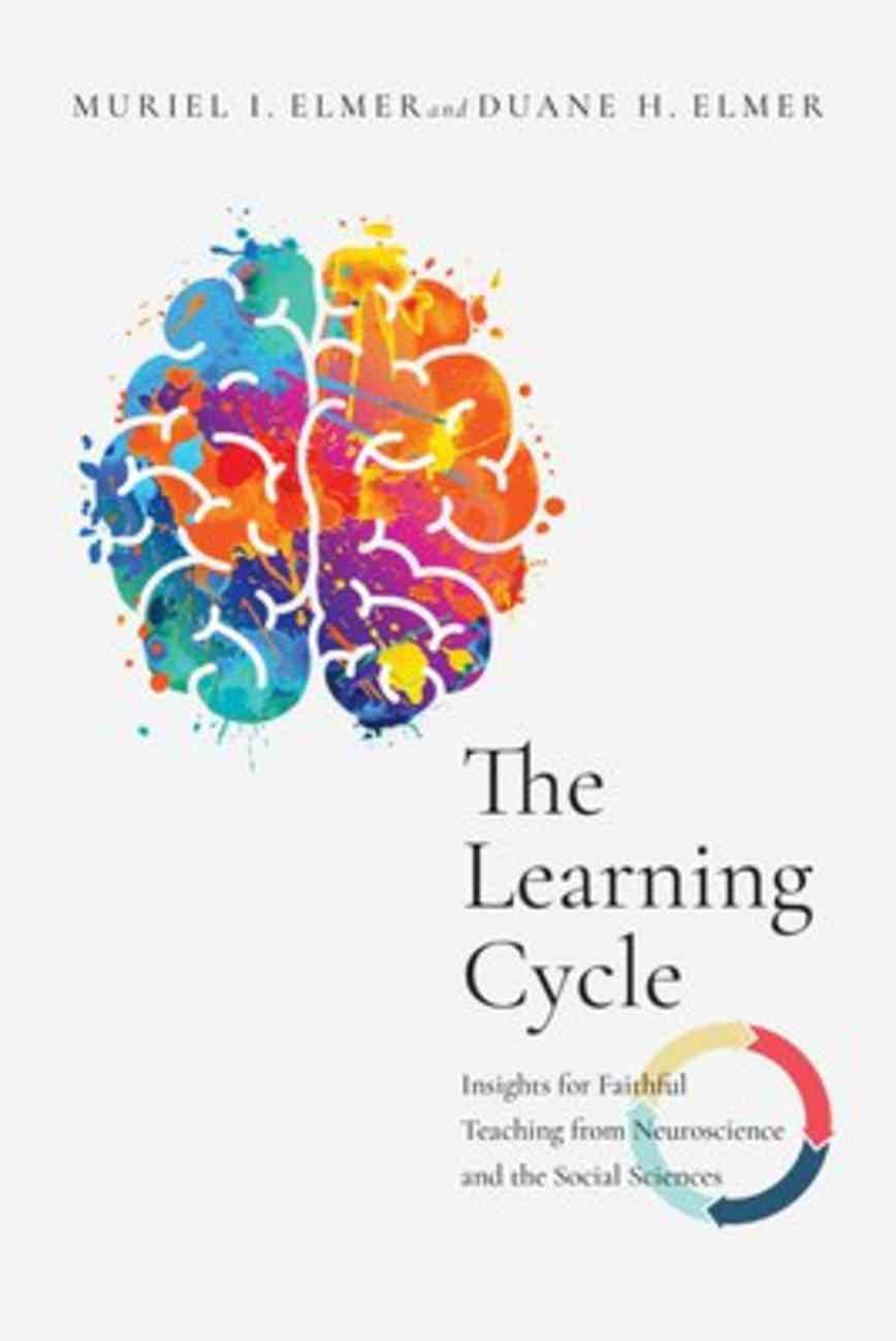The Learning Cycle: Insights For Faithful Teaching From Neuroscience and the Social Sciences Paperback