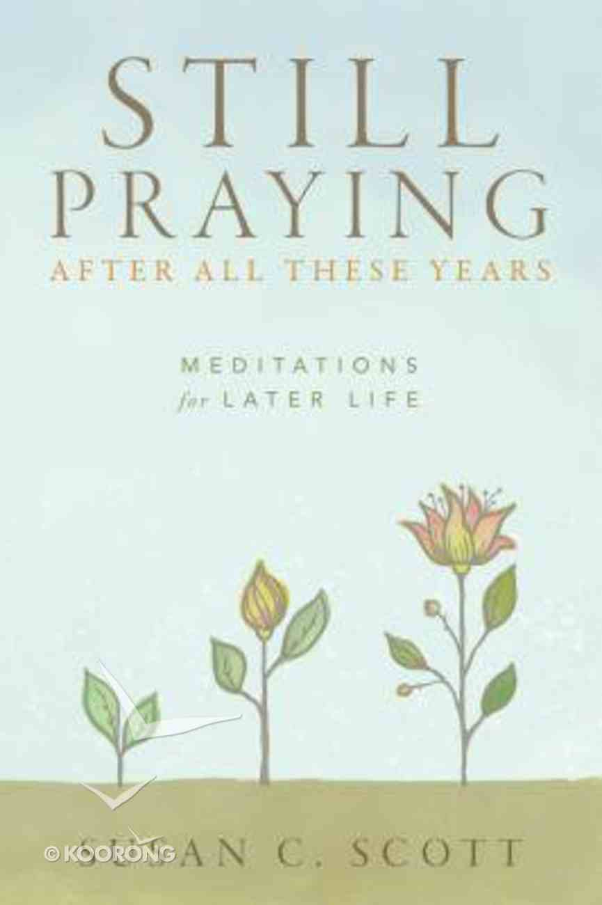 Still Praying After All These Years: Meditations For Later Life Paperback