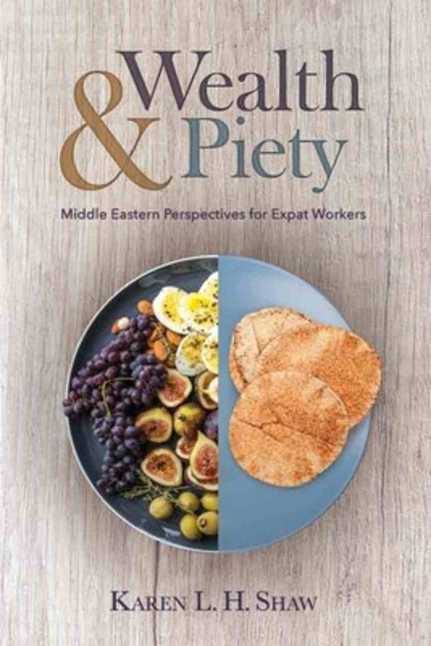 Wealth and Piety: Middle Eastern Perspectives For Expat Workers Paperback