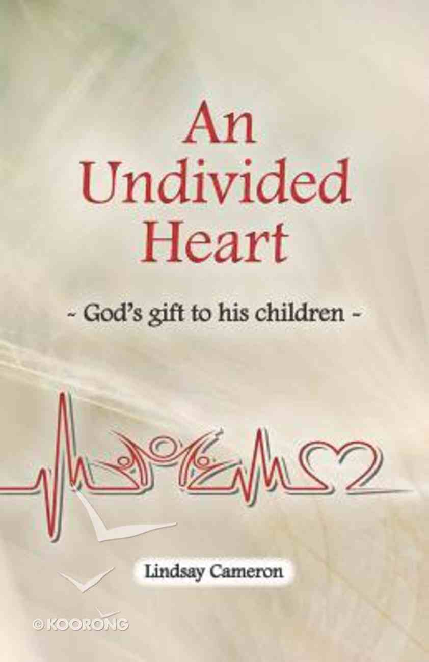 An Undivided Heart: God's Gift to His Children Paperback