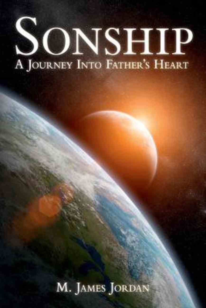 Sonship: A Journey Into Father's Heart Paperback