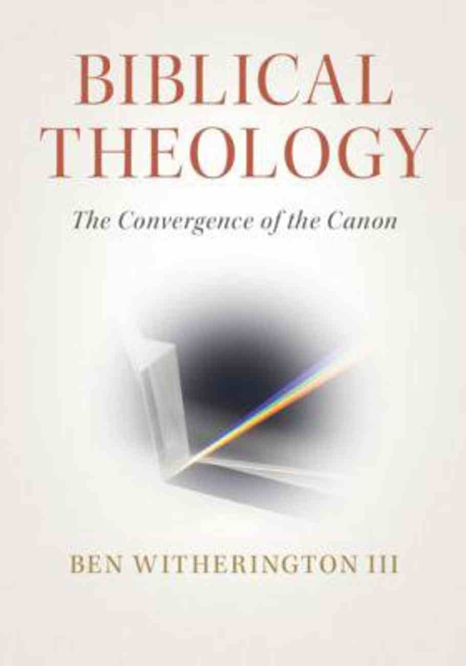 Biblical Theology: The Convergence of the Canon Paperback