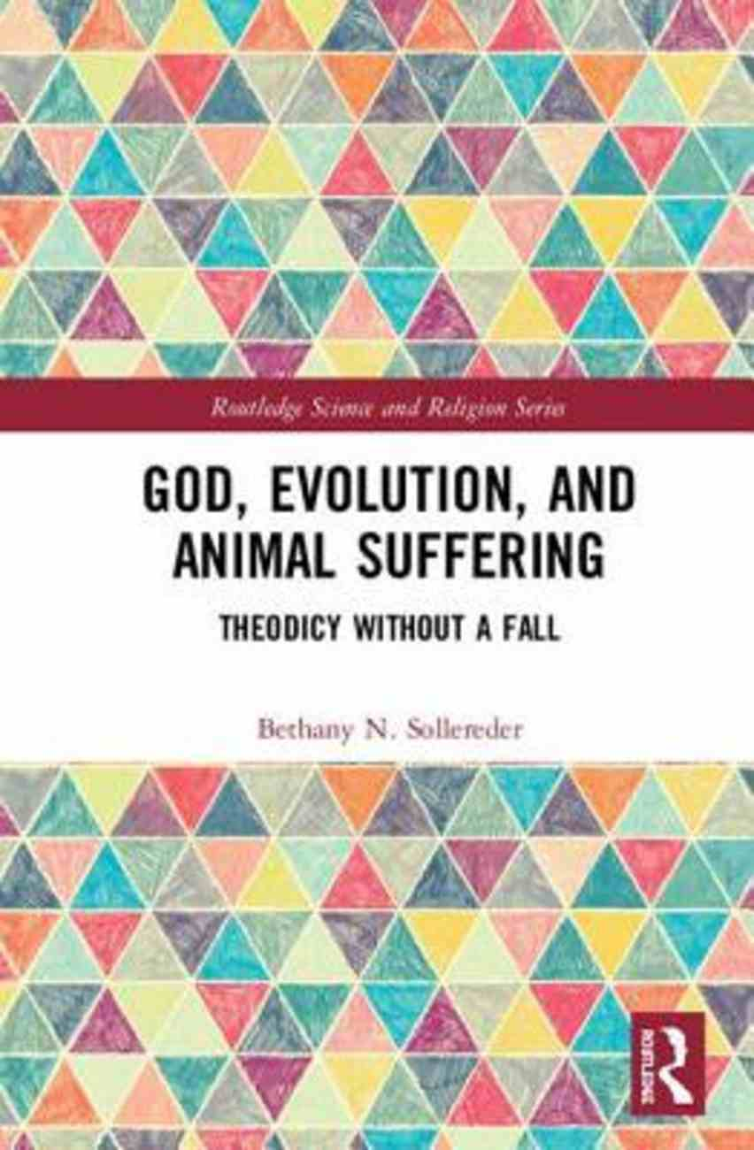 God, Evolution, and Animal Suffering: Theodicy Without a Fall (Routledge Science And Religion Series) Hardback