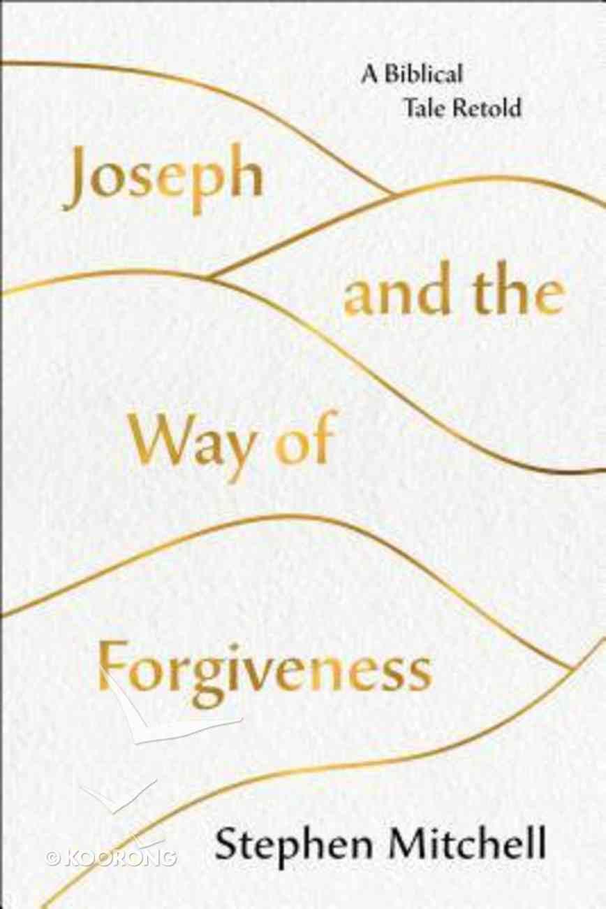 Joseph and the Way of Forgiveness: A Biblical Tale Retold Hardback