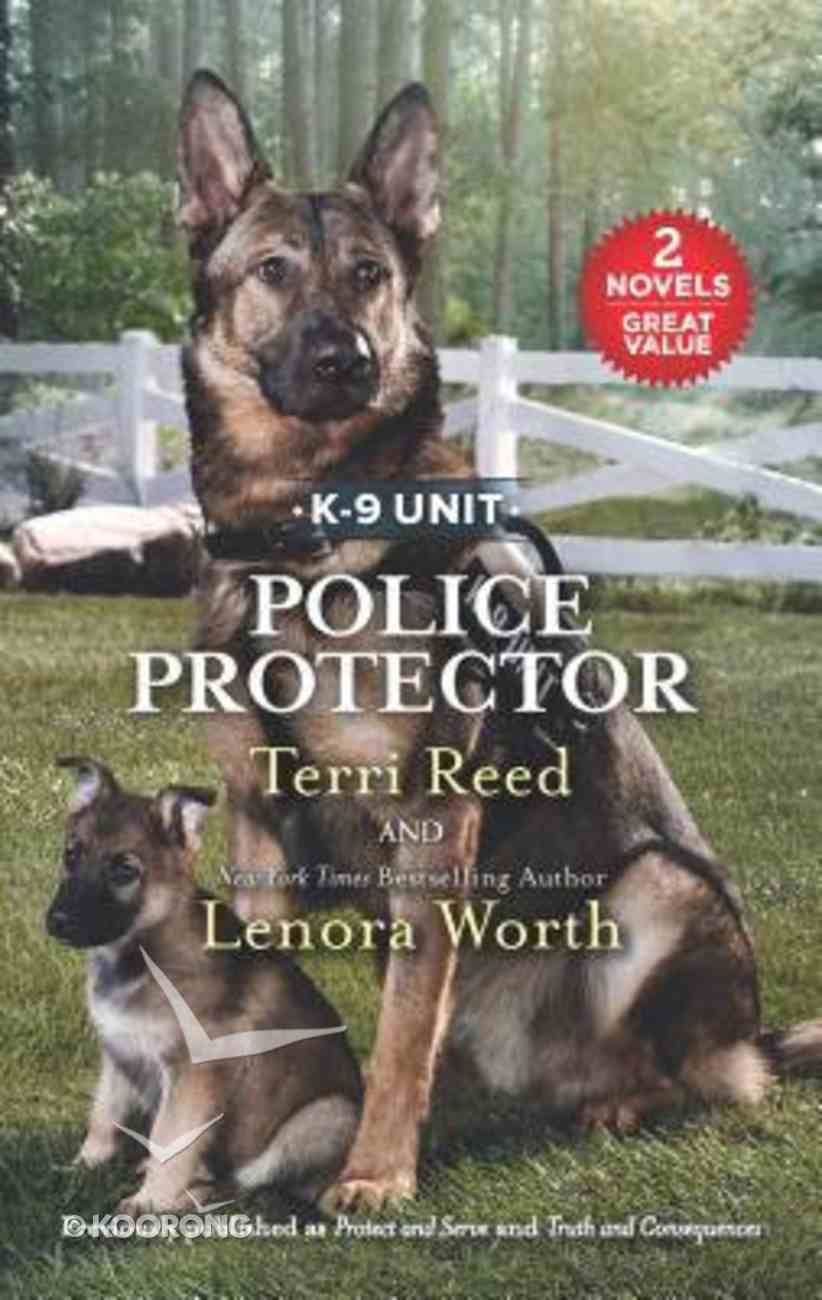 Police Protector: Protect and Serve/Truth and Consequences (Love Inspired Suspense 2 Books In 1 Series) Mass Market