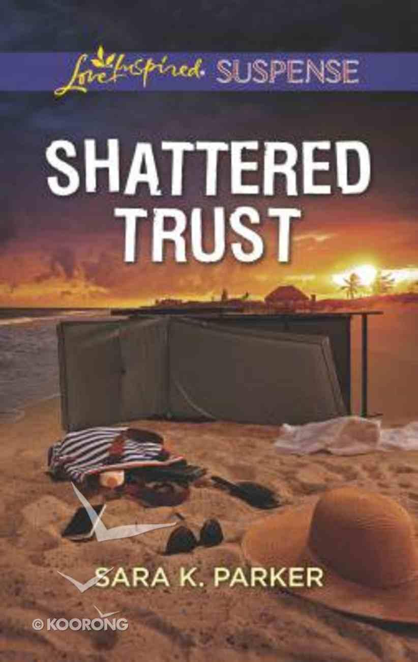 Shattered Trust (Love Inspired Suspense Series) Mass Market