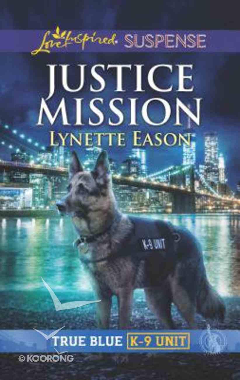 Justice Mission (True Blue K-9 Unit) (Love Inspired Suspense Series) Mass Market