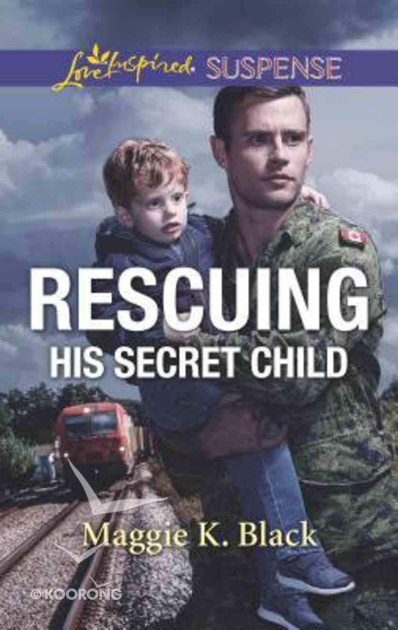 Rescuing His Secret Child (True North Heroes) (Love Inspired Suspense Series) Mass Market