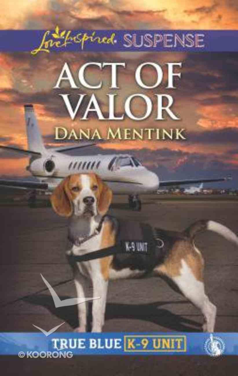 Act of Valor (True Blue K-9 Unit) (Love Inspired Suspense Series) Mass Market