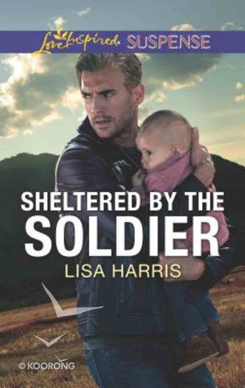 Sheltered By the Soldier (Love Inspired Suspense Series) Mass Market