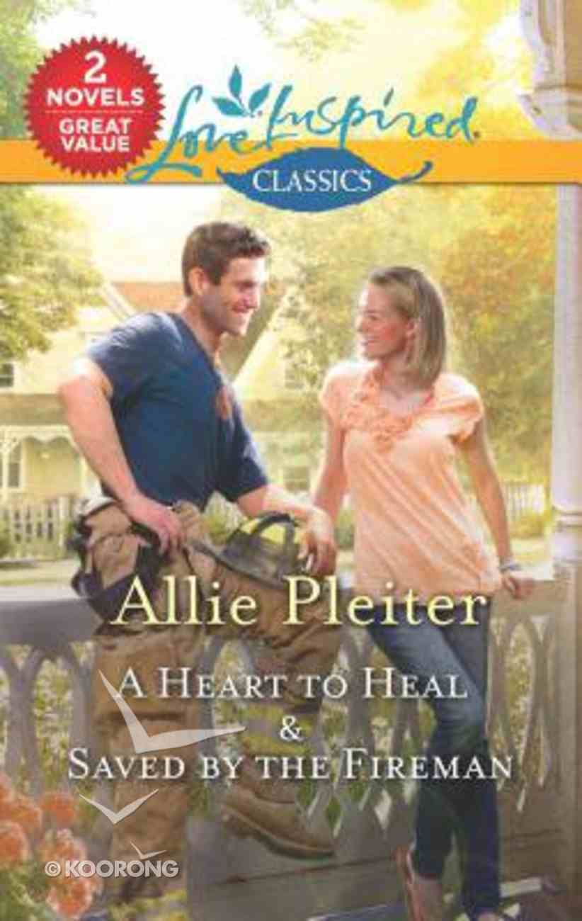 Heart to Heal, a & Saved By the Fireman (2 Books in 1) (Love Inspired Series) Mass Market