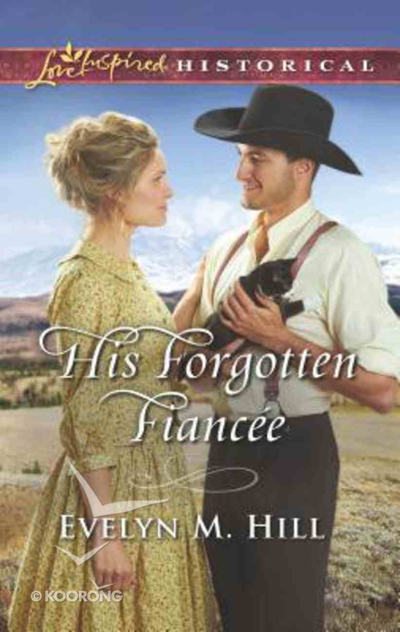 His Forgotten Fiancee (Love Inspired Series Historical) Mass Market
