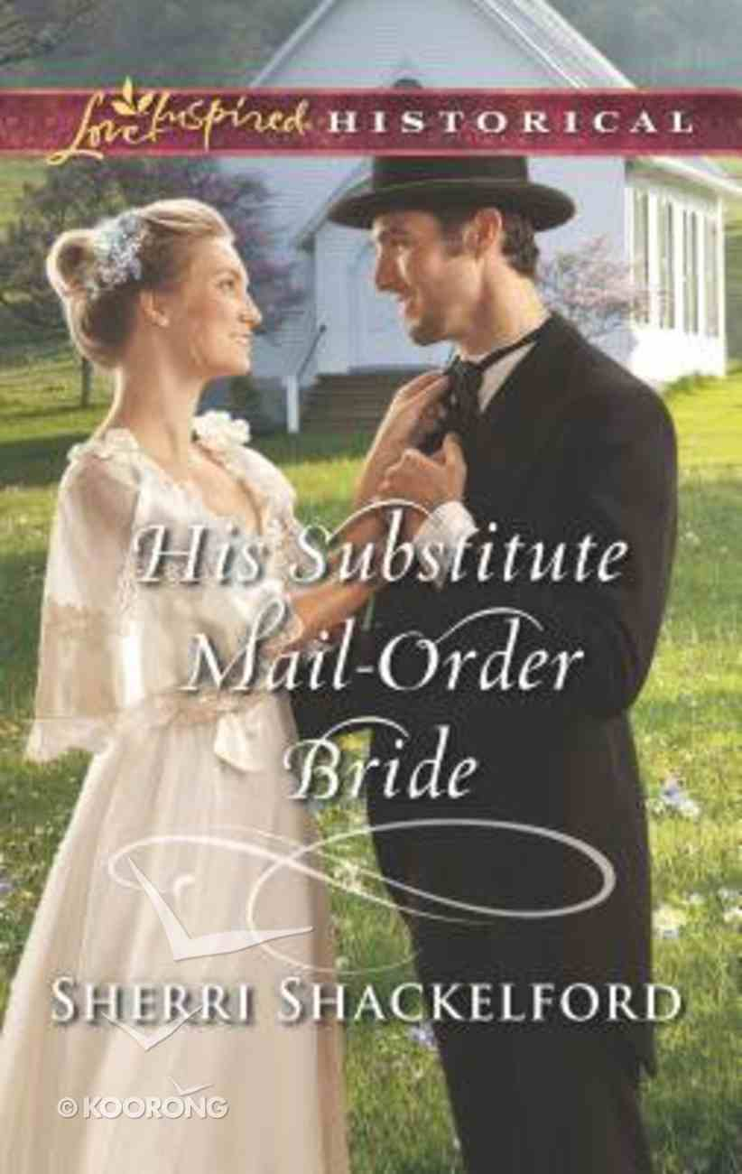 His Substitute Mail-Order Bride (Return to Cowboy Creek) (Love Inspired Series Historical) Mass Market