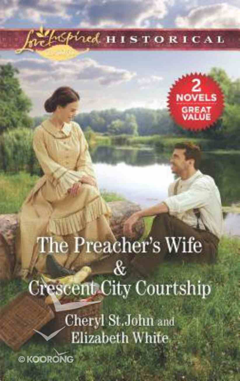 The Preacher's Wife/Crescent City Courtship (Love Inspired Historical 2 Books In 1 Series) Mass Market