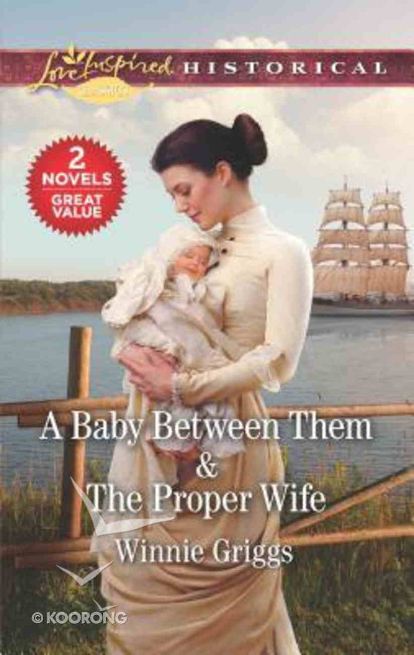 Baby Between Them, a & the Proper Wife (2 Books in 1) (Love Inspired Series Historical) Mass Market