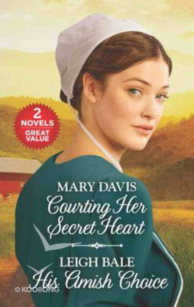 Courting Her Secret Heart/His Amish Choice (Love Inspired 2 Books In 1 Series) Mass Market