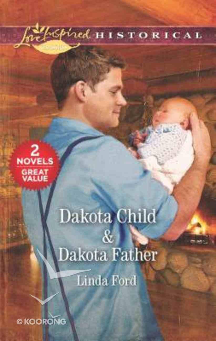 Dakota Child/Dakota Father (Love Inspired Historical 2 Books In 1 Series) Mass Market