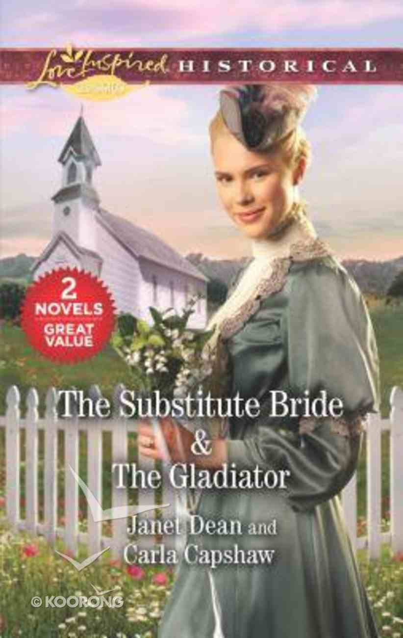 Substitute Bride, the & the Gladiator (2 Books in 1) (Love Inspired Series Historical) Mass Market