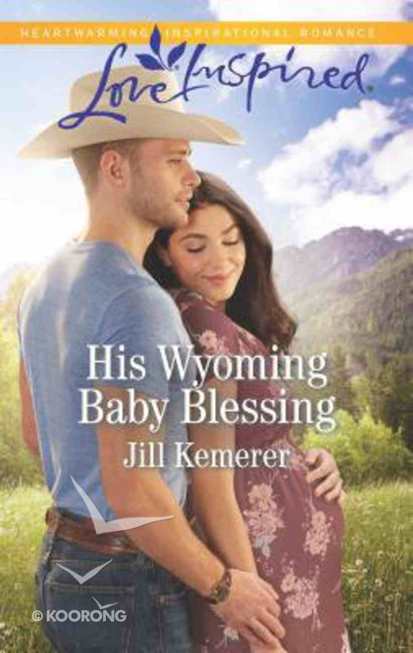 His Wyoming Baby Blessing (Wyoming Cowboys) (Love Inspired Series) Mass Market