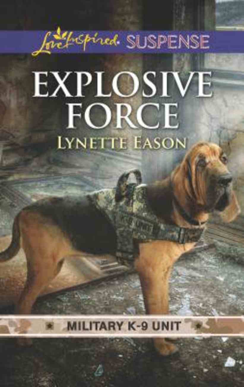 Explosive Force (Military K-9 Unit #06) (Love Inspired Suspense Series) Mass Market