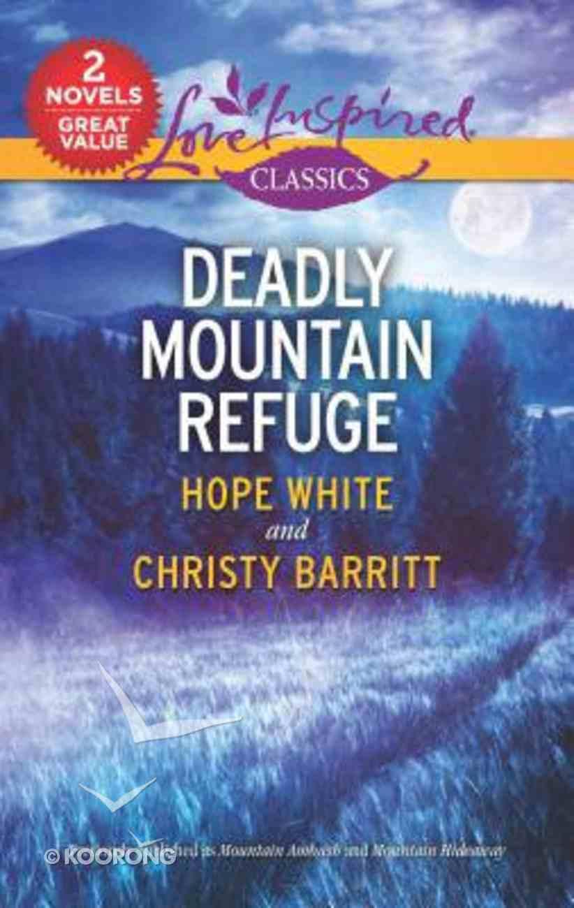 Deadly Mountain Refuge: Mountain Ambush/Mountain Hideaway (2 Books in 1) (Love Inspired Suspense Series) Mass Market