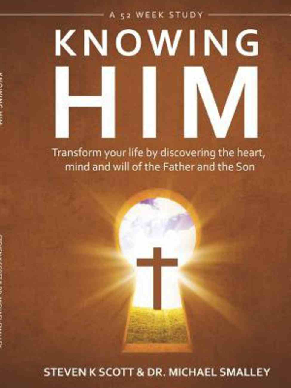 Knowing Him: Transform You Life By Discovering the Heart, Mind and Will of the Father and the Son Paperback