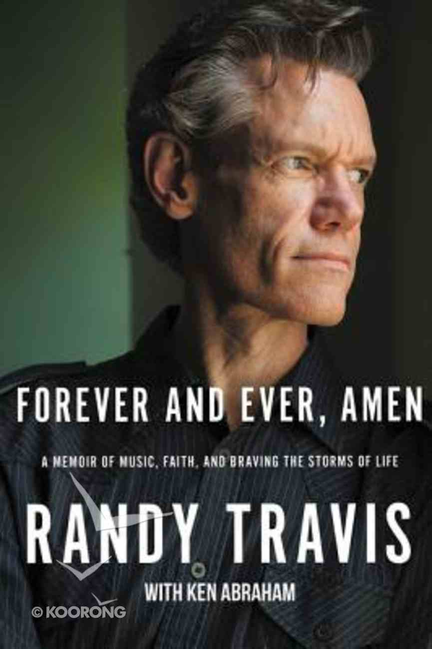 Forever and Ever, Amen: A Memoir of Music, Faith and Braving the Storms of Life Hardback