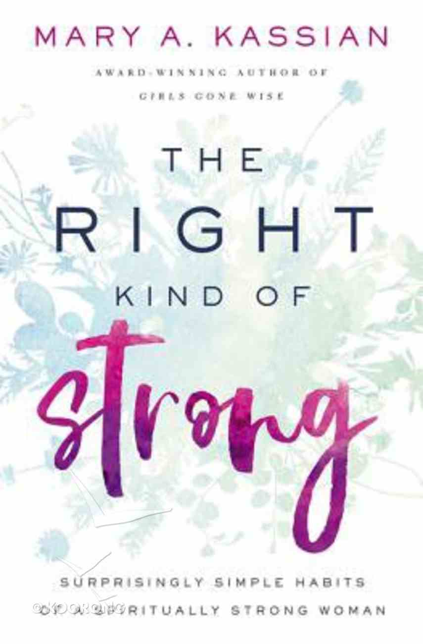 The Right Kind of Strong: Surprisingly Simple Habits of a Spiritually Strong Woman Paperback