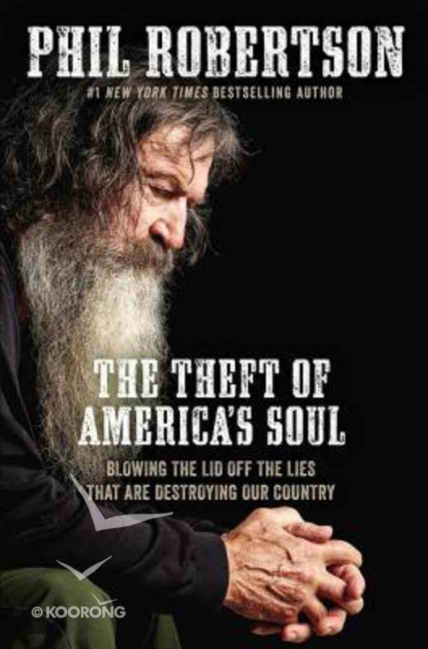 The Theft of America's Soul: Blowing the Lid Off the Lies That Are Destroying Our Country eBook
