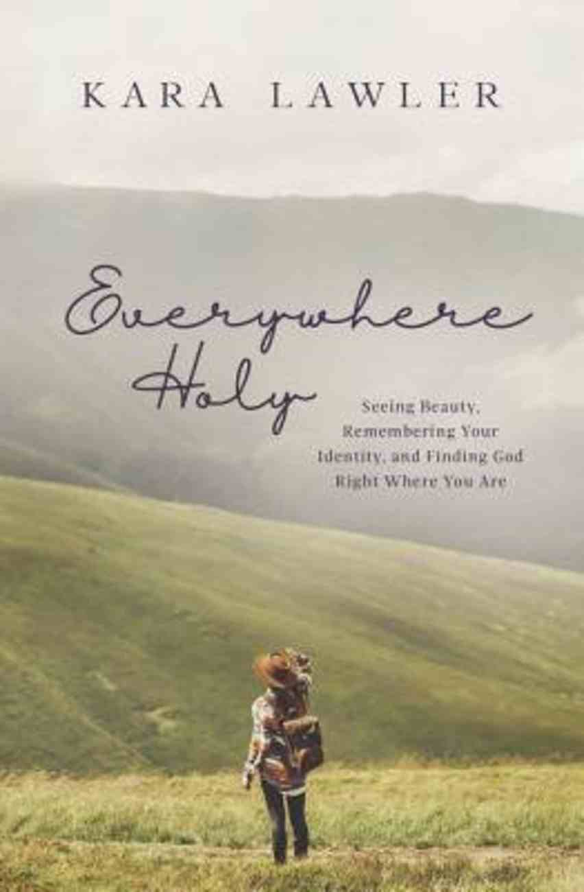 Everywhere Holy: Seeing Beauty, Remembering Your Identity, and Finding God Right Where You Are Paperback