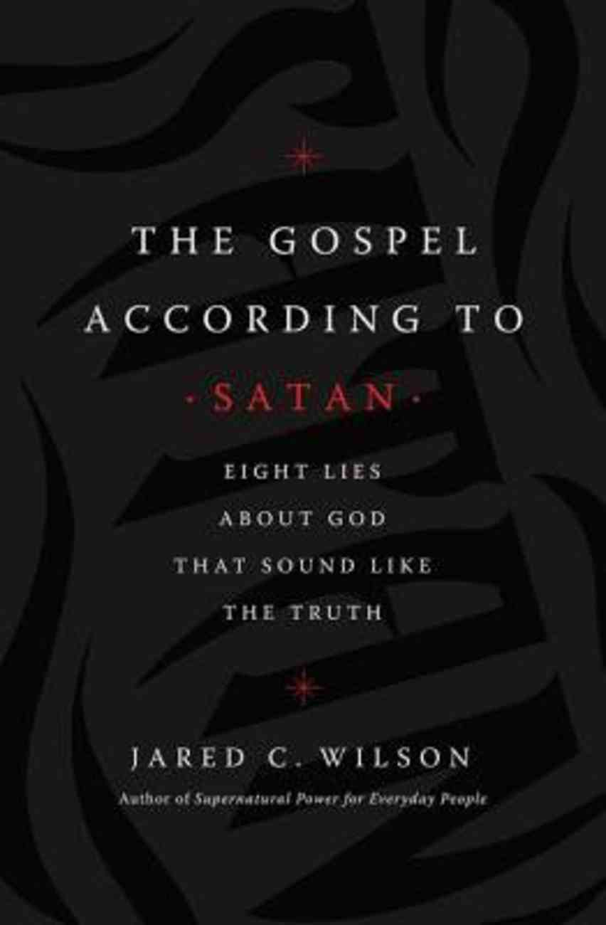 The Gospel According to Satan: Eight Lies About God That Sound Like the Truth Paperback