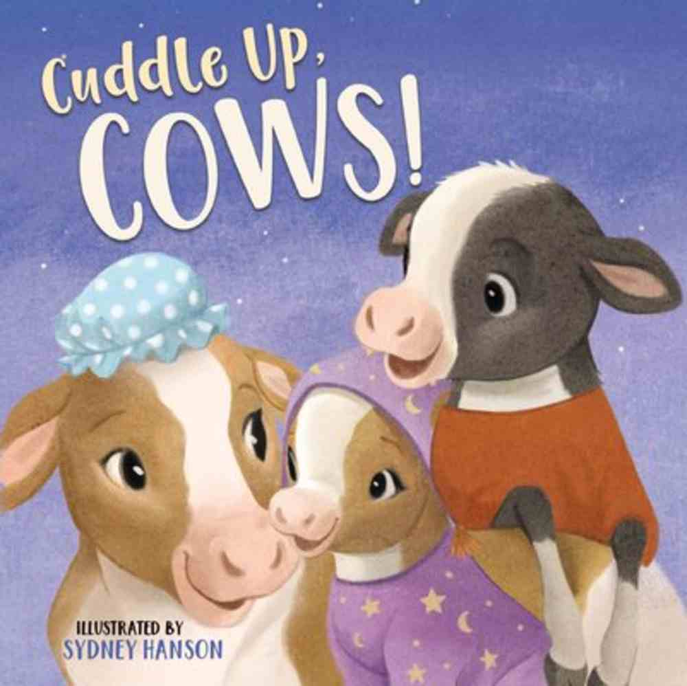 Cuddle Up, Cows! (Bedtime Barn Series) Board Book