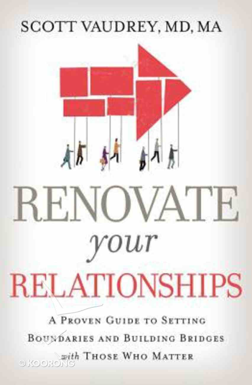 Renovate Your Relationships: A Proven Guide to Setting Boundaries and Building Bridges With Those Who Matter Most Paperback