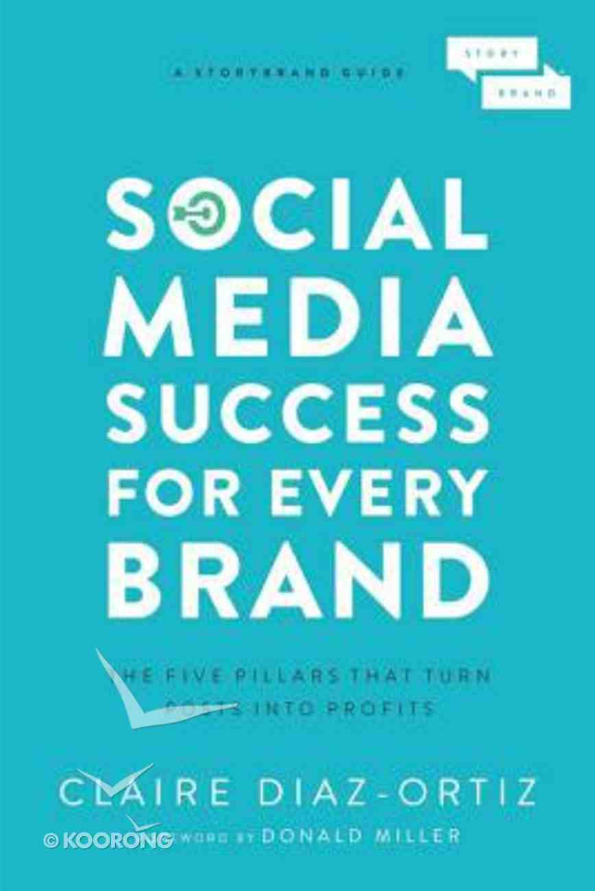 Social Media Success For Every Brand: The Five Storybrand Pillars That Turn Posts Into Profits Paperback