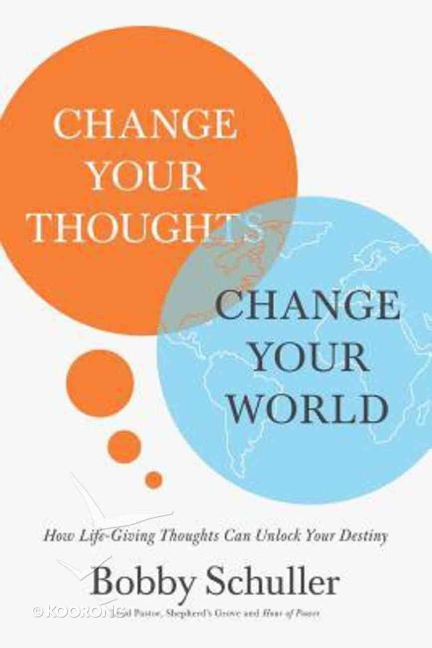 Change Your Thoughts, Change Your World: How Life-Giving Thoughts Can Unlock Your Destiny Paperback