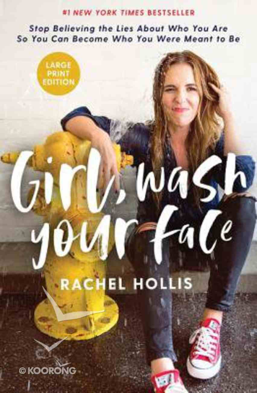 Girl, Wash Your Face: Stop Believing the Lies About Who You Are So You Can Become Who You Were Meant to Be (Large Print) Hardback