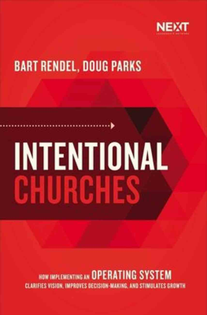 Intentional Churches: How Implementing An Operating System Clarifies Vision, Improves Decision-Making, and Stimulates Growth Paperback